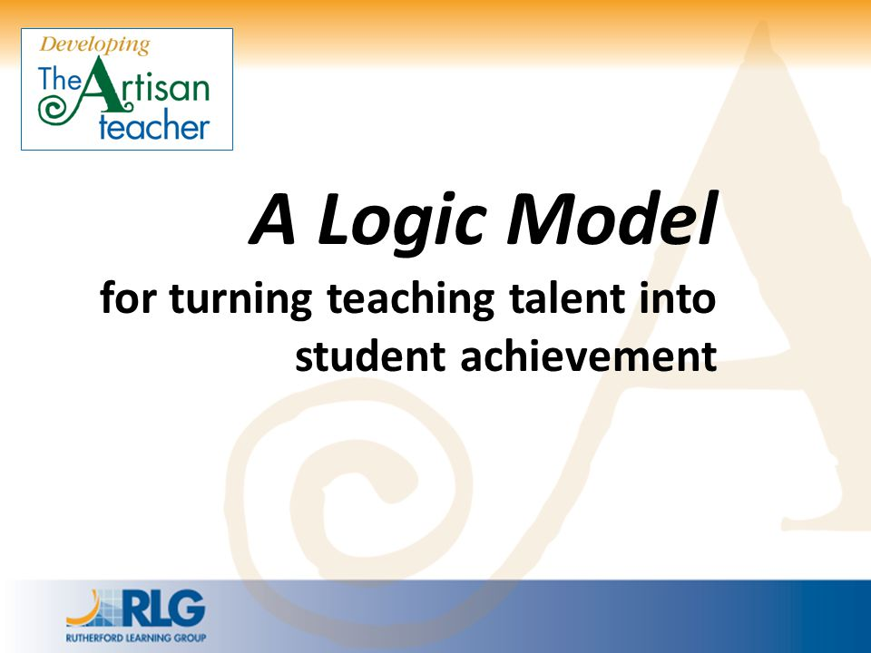 A Logic Model for turning teaching talent into student achievement