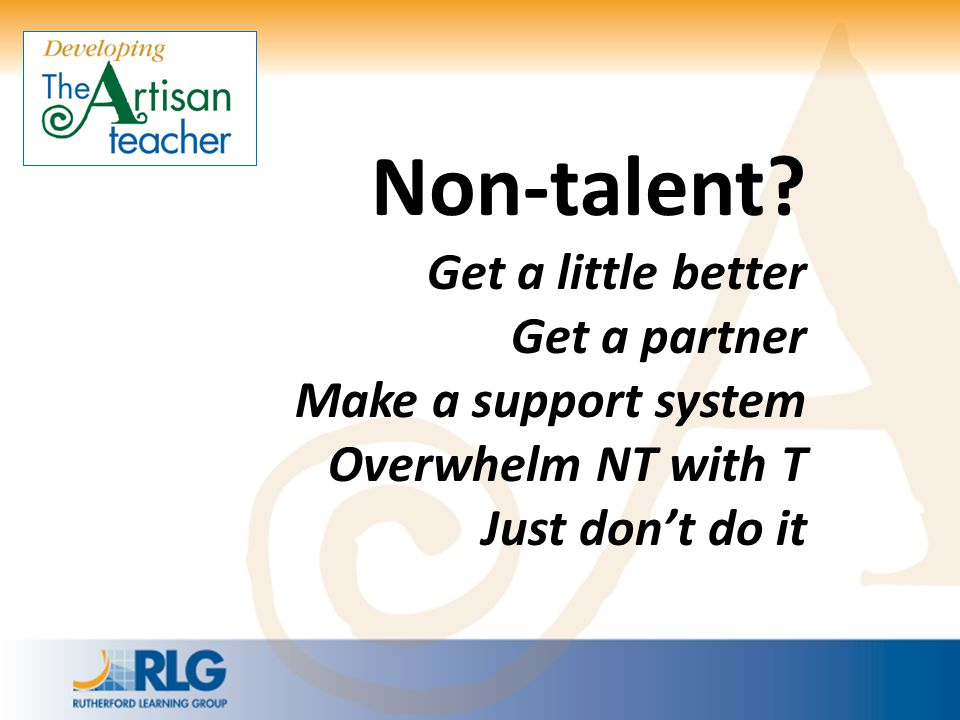 Non-talent Get a little better Get a partner Make a support system