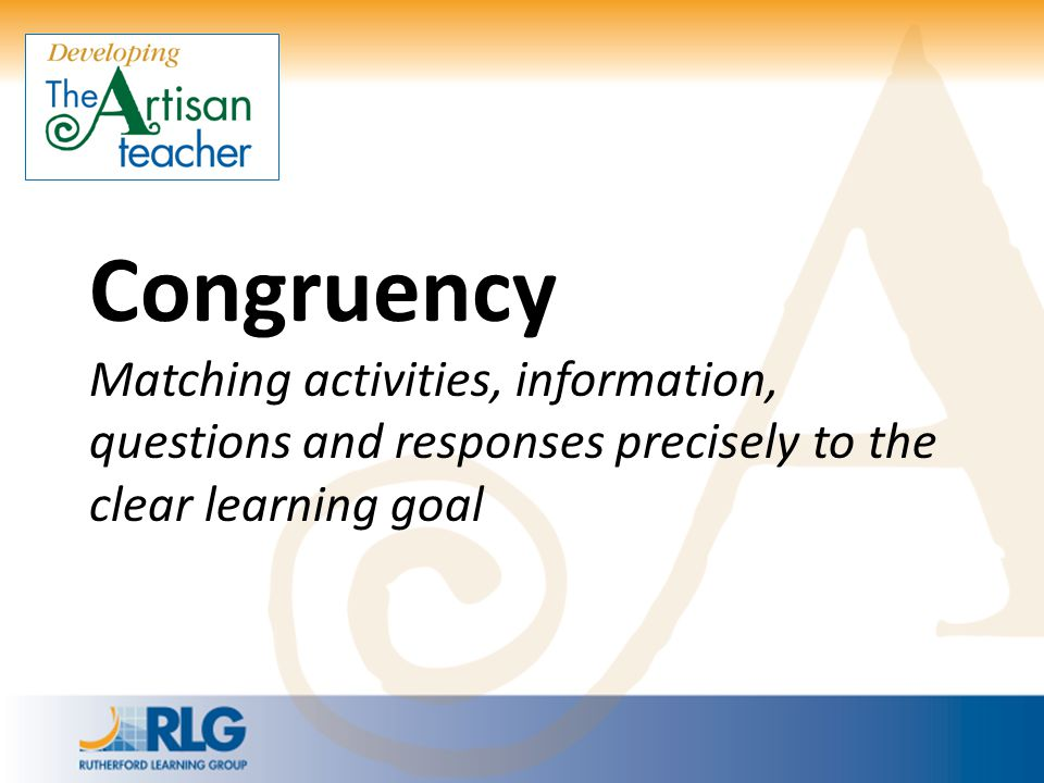 Congruency Matching activities, information, questions and responses precisely to the clear learning goal.