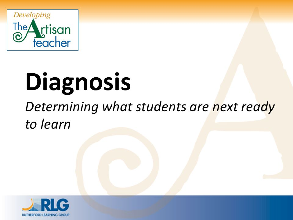 Diagnosis Determining what students are next ready to learn