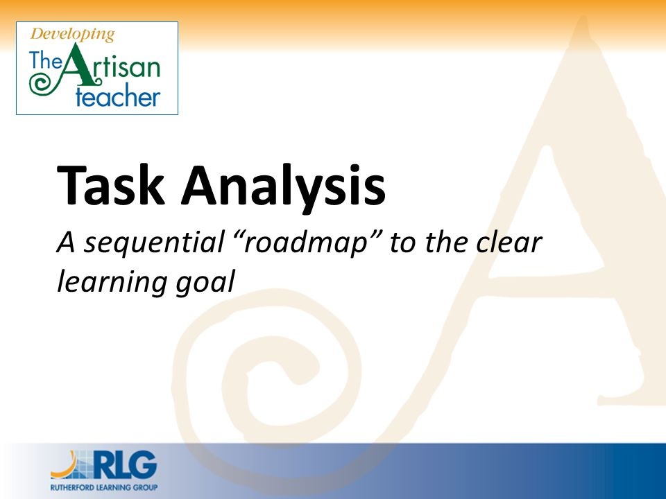 Task Analysis A sequential roadmap to the clear learning goal