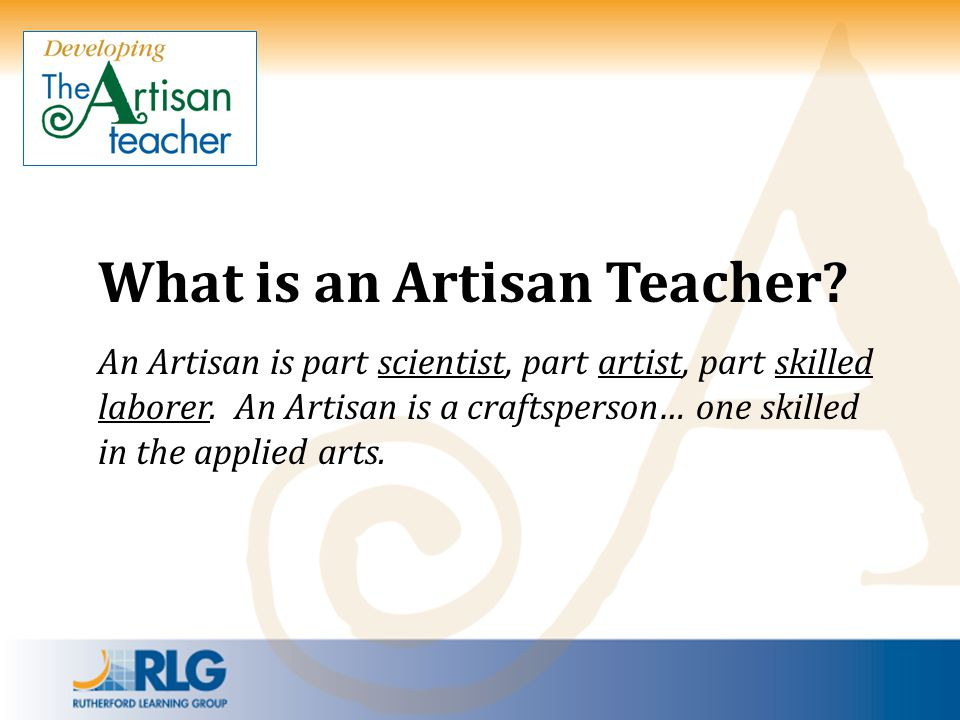 What is an Artisan Teacher What is an Artisan Teacher