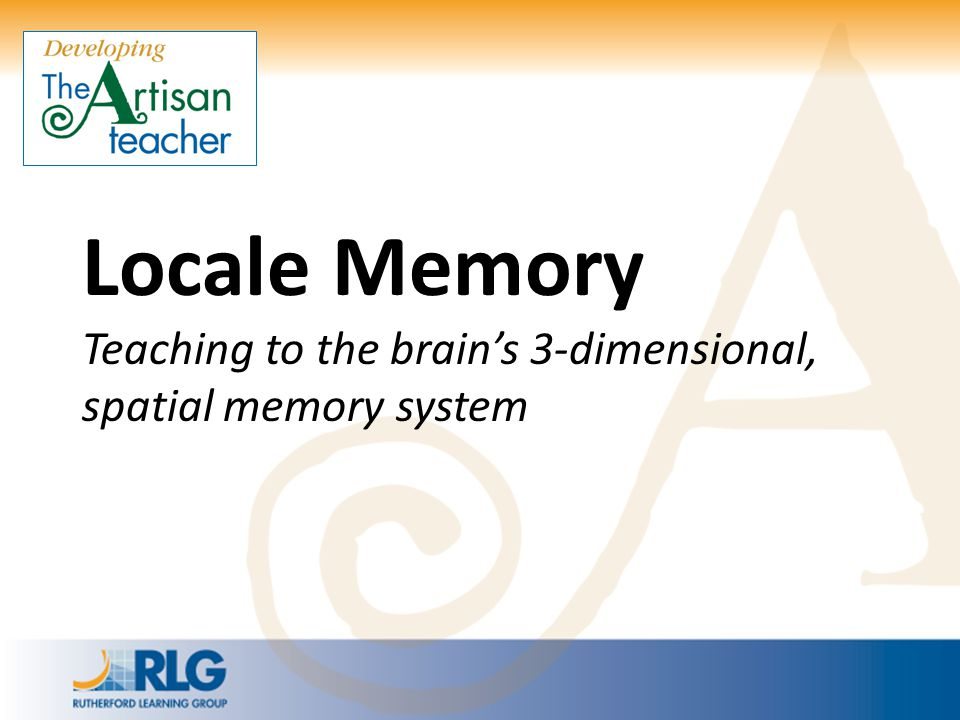 Locale Memory Teaching to the brain's 3-dimensional, spatial memory system