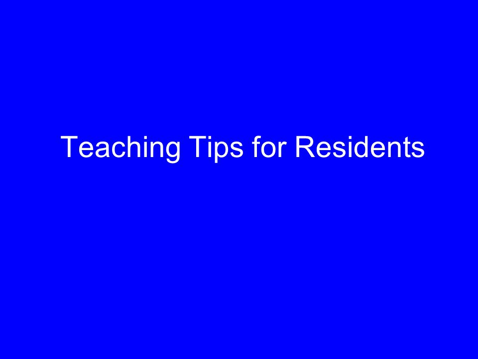 Teaching Tips for Residents