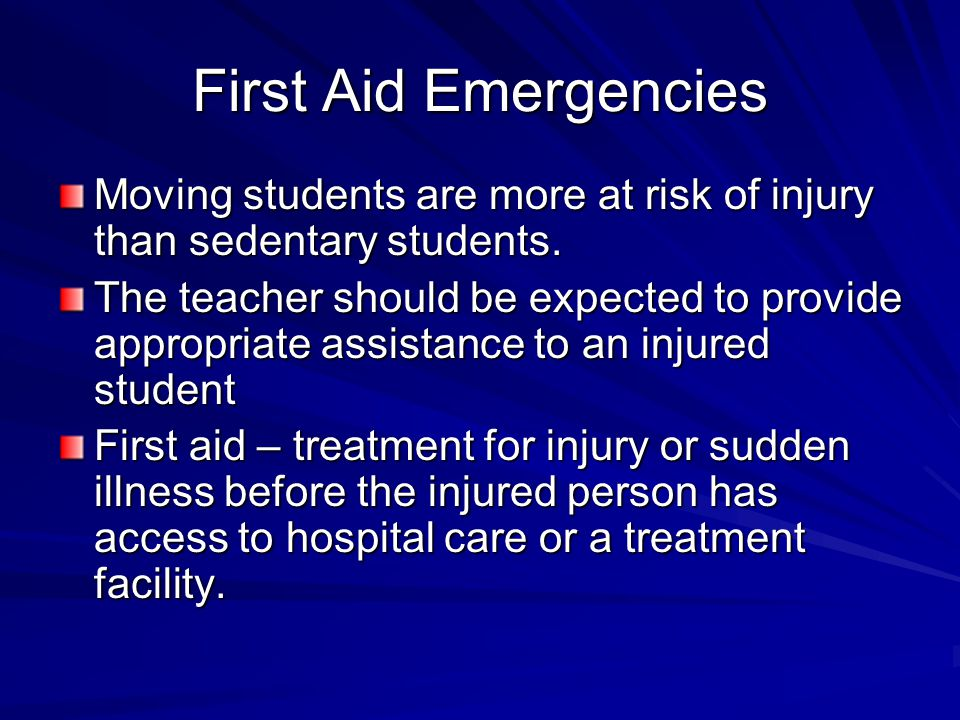 First Aid Emergencies Moving students are more at risk of injury than sedentary students.