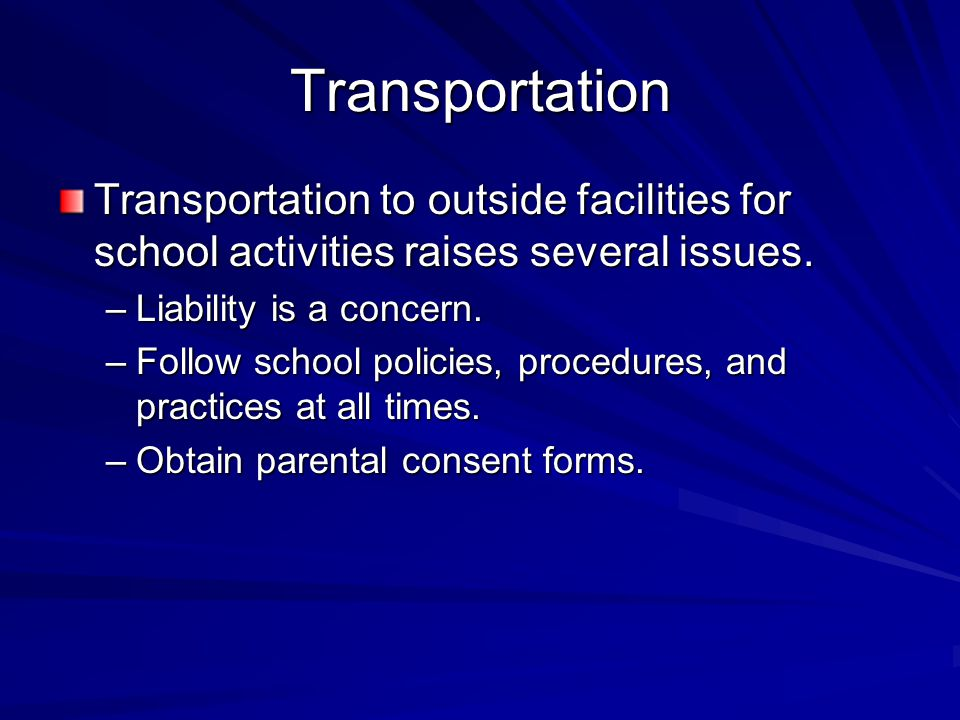 Transportation Transportation to outside facilities for school activities raises several issues. Liability is a concern.