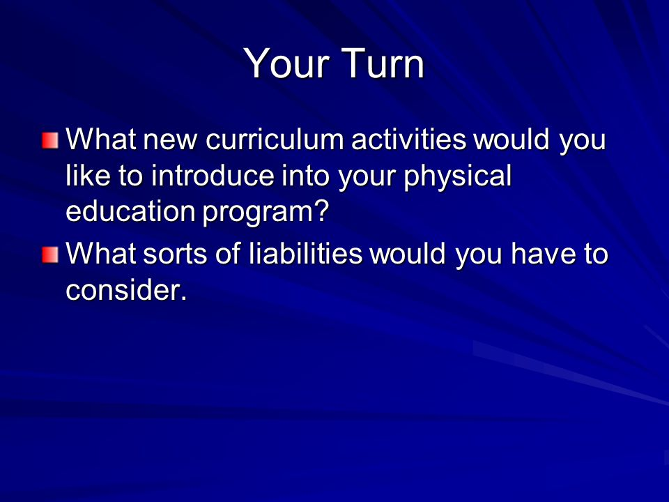 Your Turn What new curriculum activities would you like to introduce into your physical education program