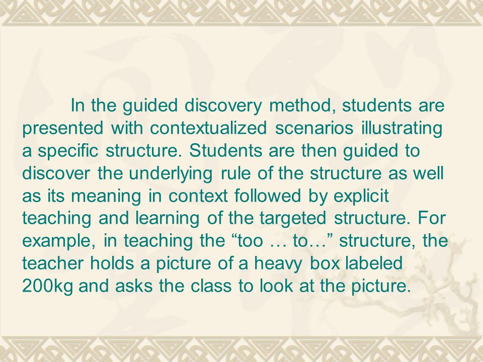 In the guided discovery method, students are presented with contextualized scenarios illustrating a specific structure.