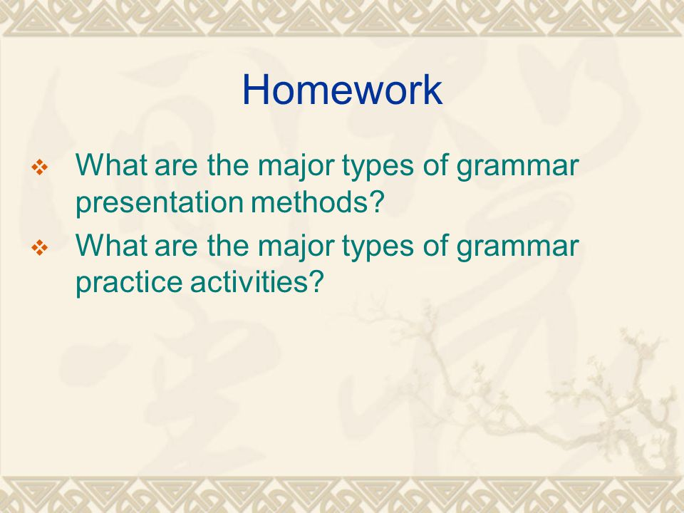Homework What are the major types of grammar presentation methods