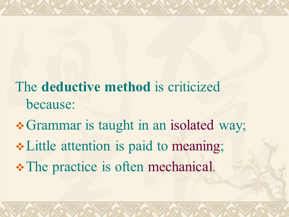 The deductive method is criticized because: