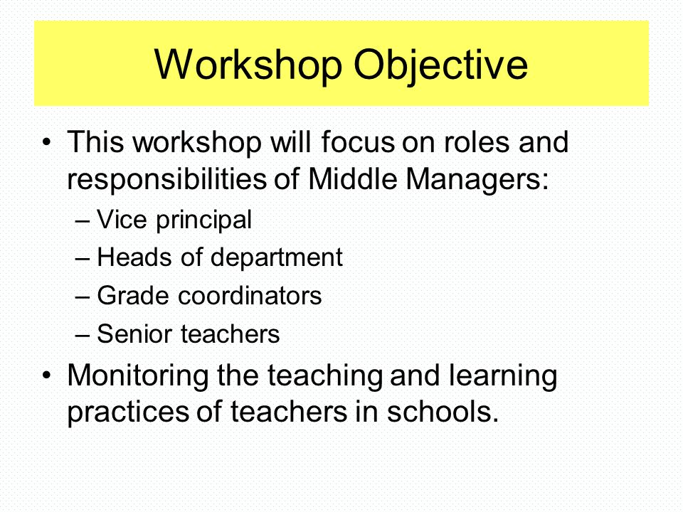Workshop Objective This workshop will focus on roles and responsibilities of Middle Managers: Vice principal.