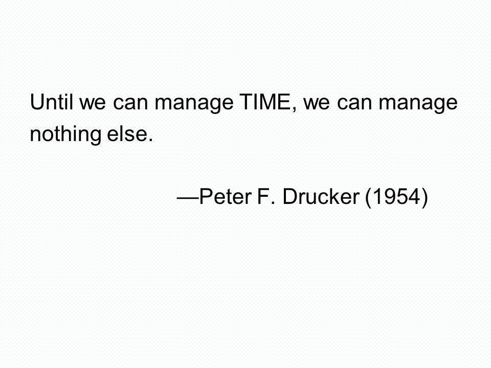 Until we can manage TIME, we can manage