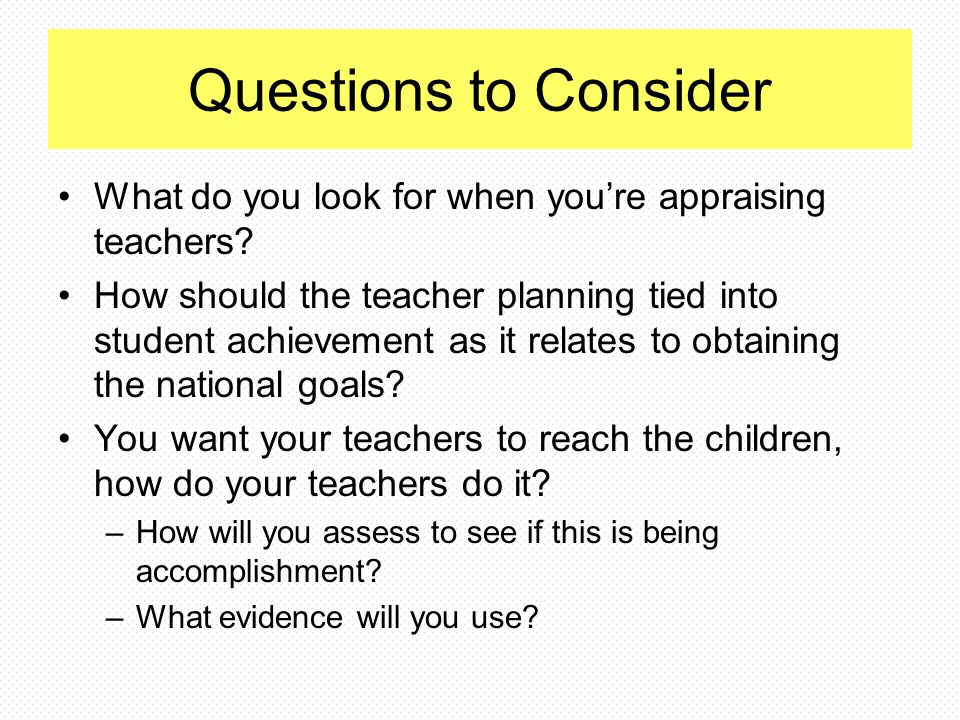 Questions to Consider What do you look for when you're appraising teachers