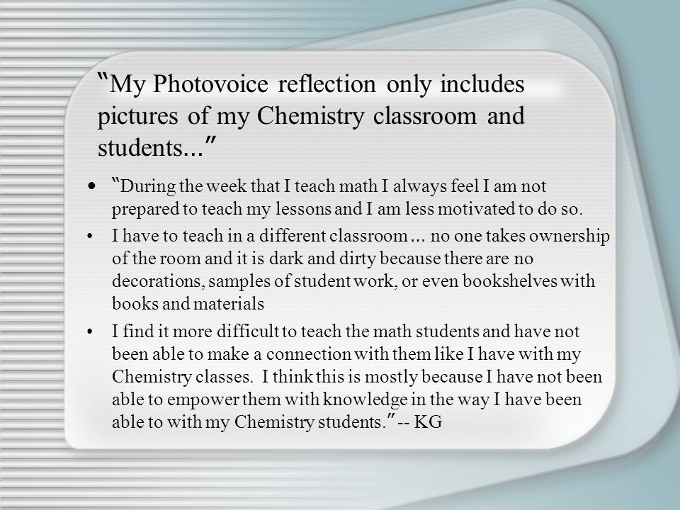 My Photovoice reflection only includes pictures of my Chemistry classroom and students…