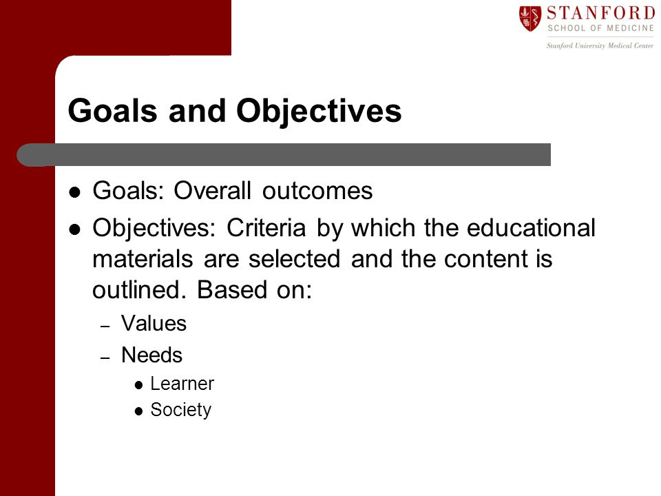Goals and Objectives Goals: Overall outcomes