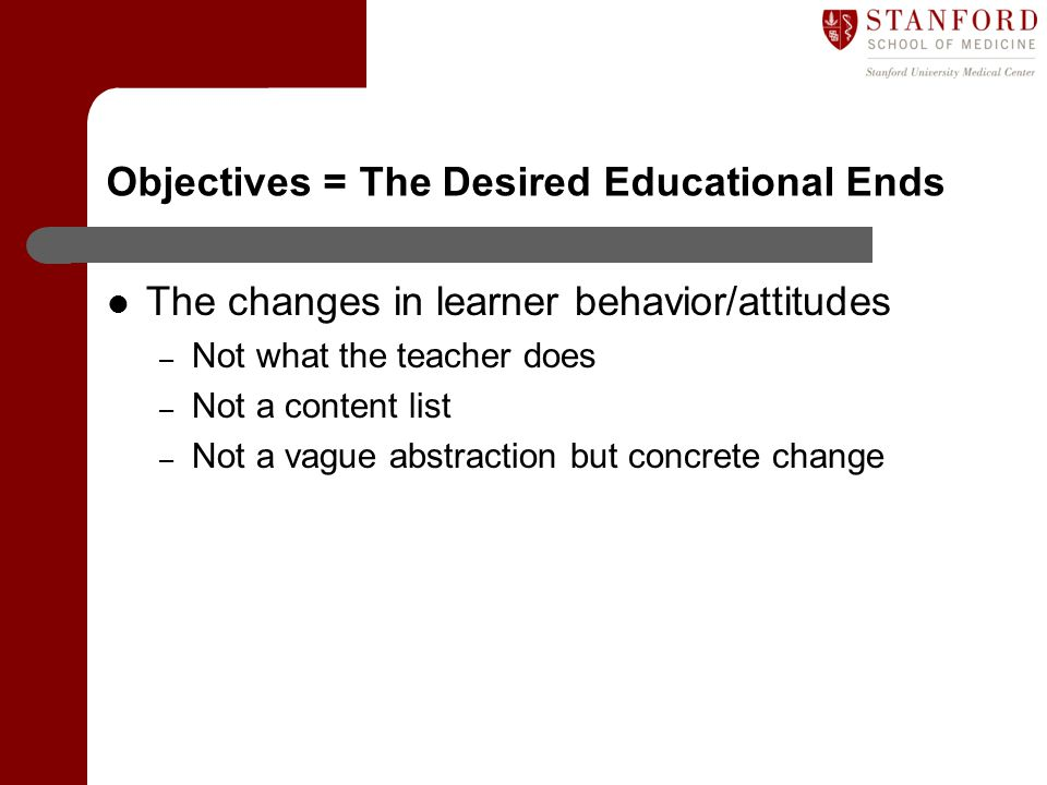 Objectives = The Desired Educational Ends