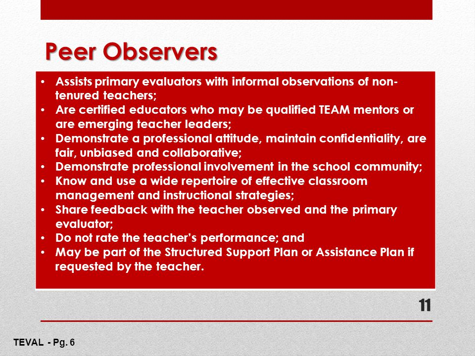 Peer Observers Assists primary evaluators with informal observations of non-tenured teachers;