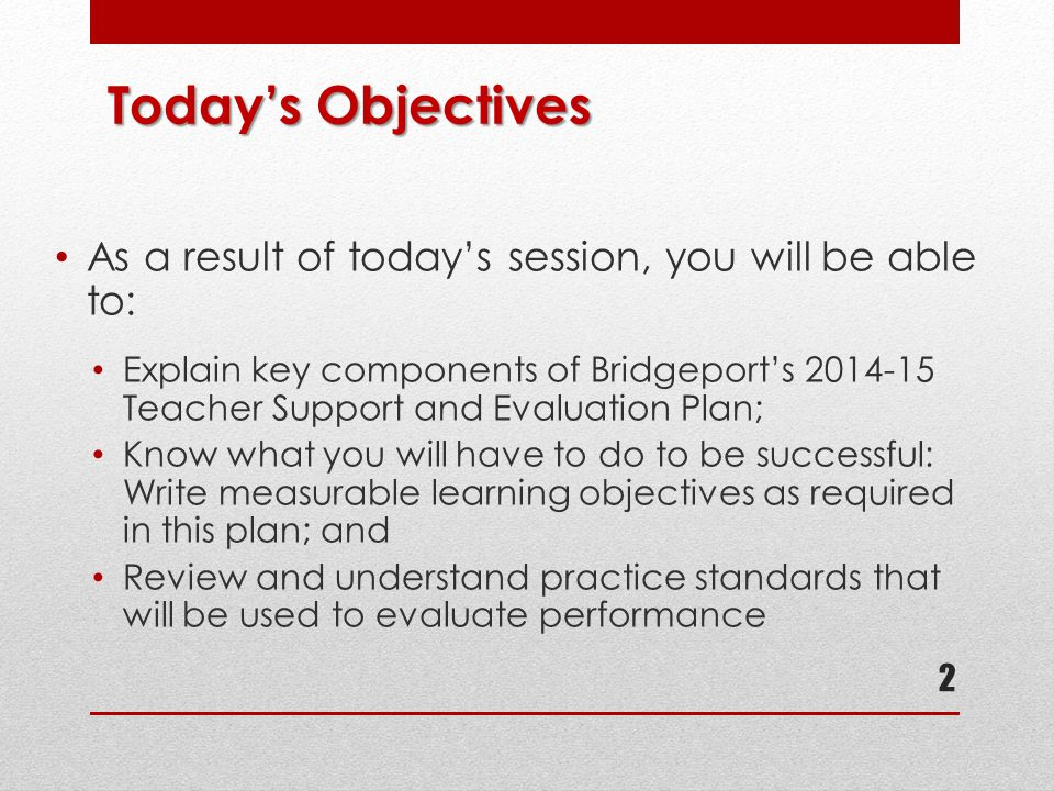 Today's Objectives As a result of today's session, you will be able to: