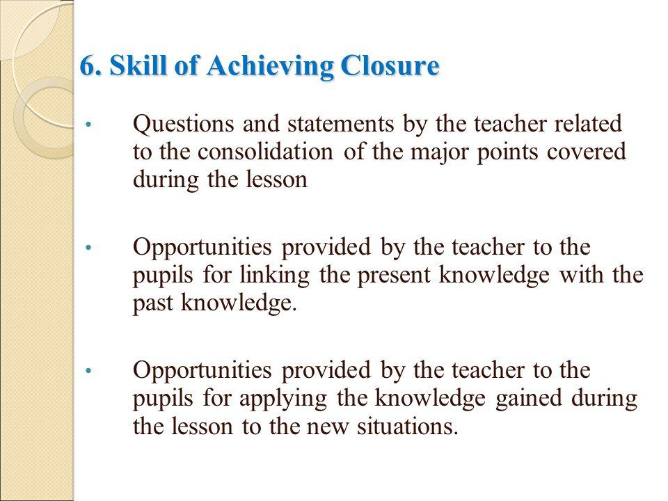 6. Skill of Achieving Closure