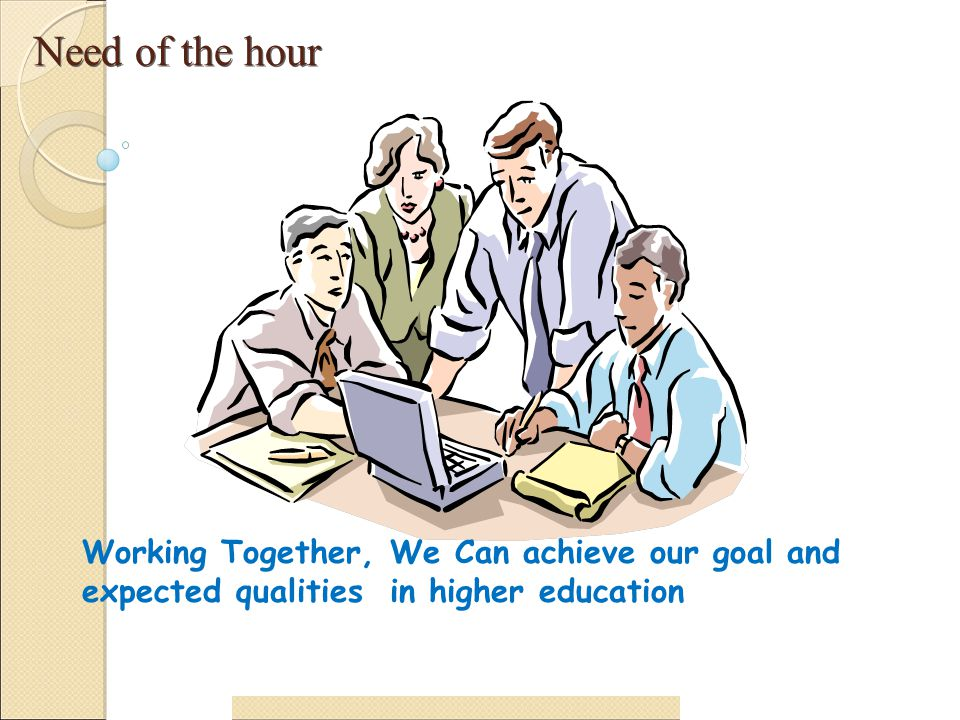 Need of the hour Working Together, We Can achieve our goal and expected qualities in higher education.