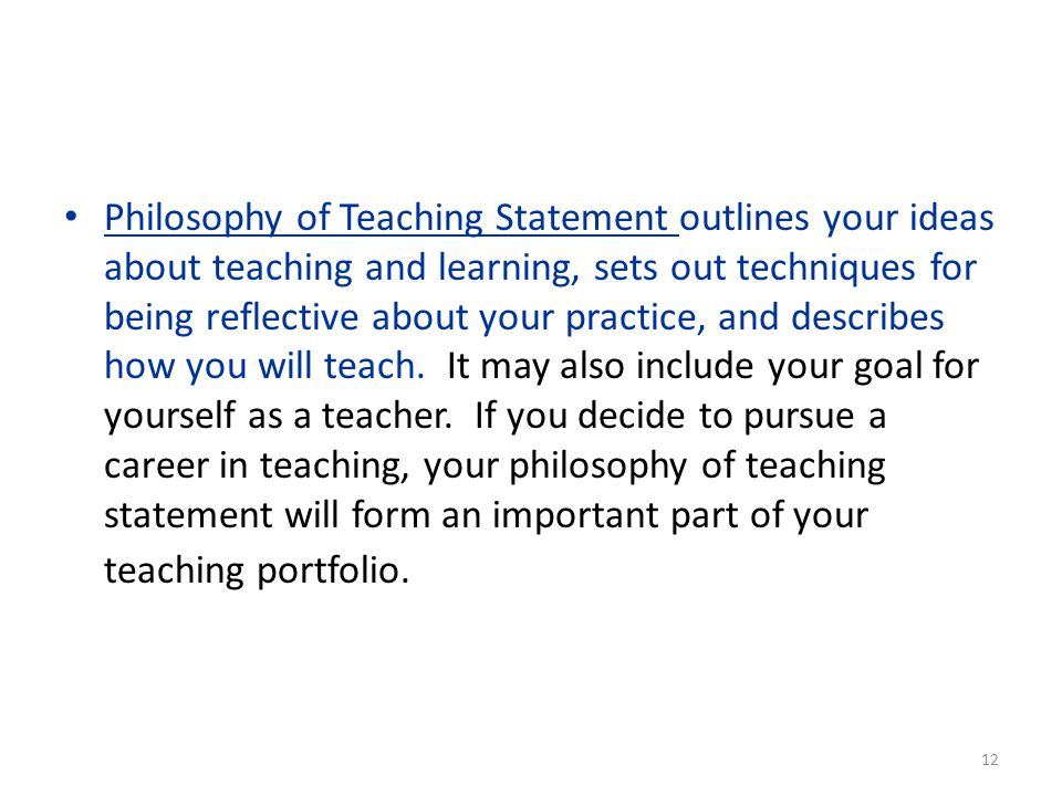 Philosophy of Teaching Statement outlines your ideas about teaching and learning, sets out techniques for being reflective about your practice, and describes how you will teach.