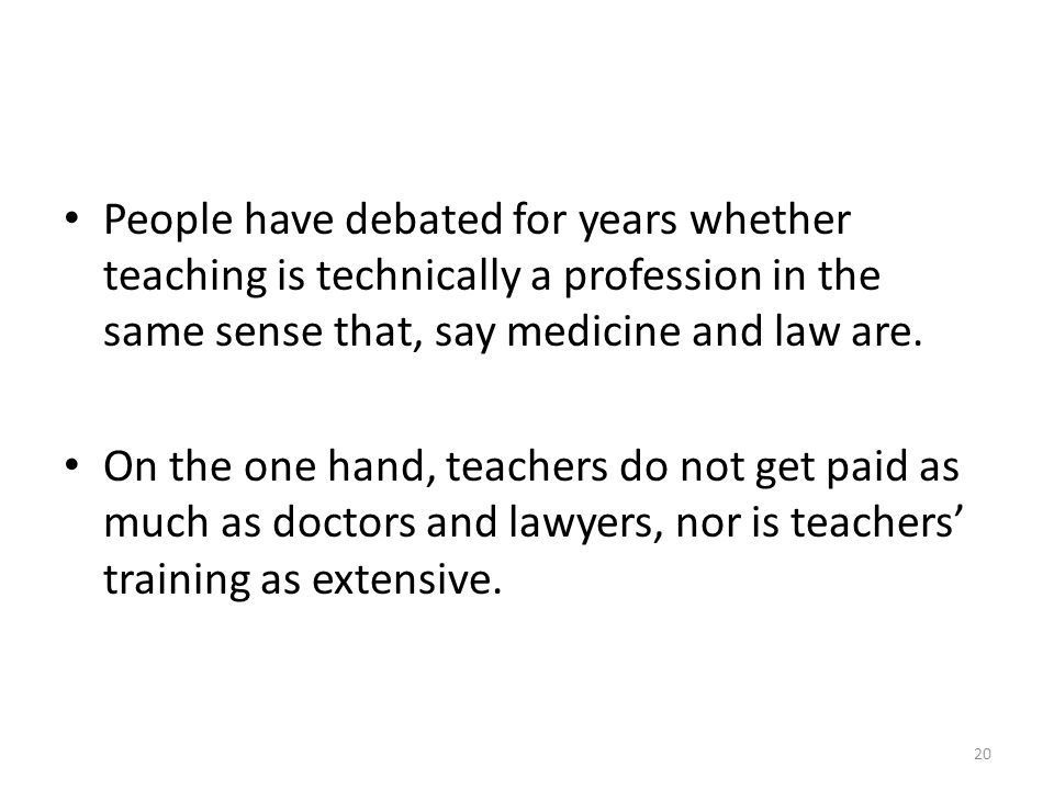 People have debated for years whether teaching is technically a profession in the same sense that, say medicine and law are.