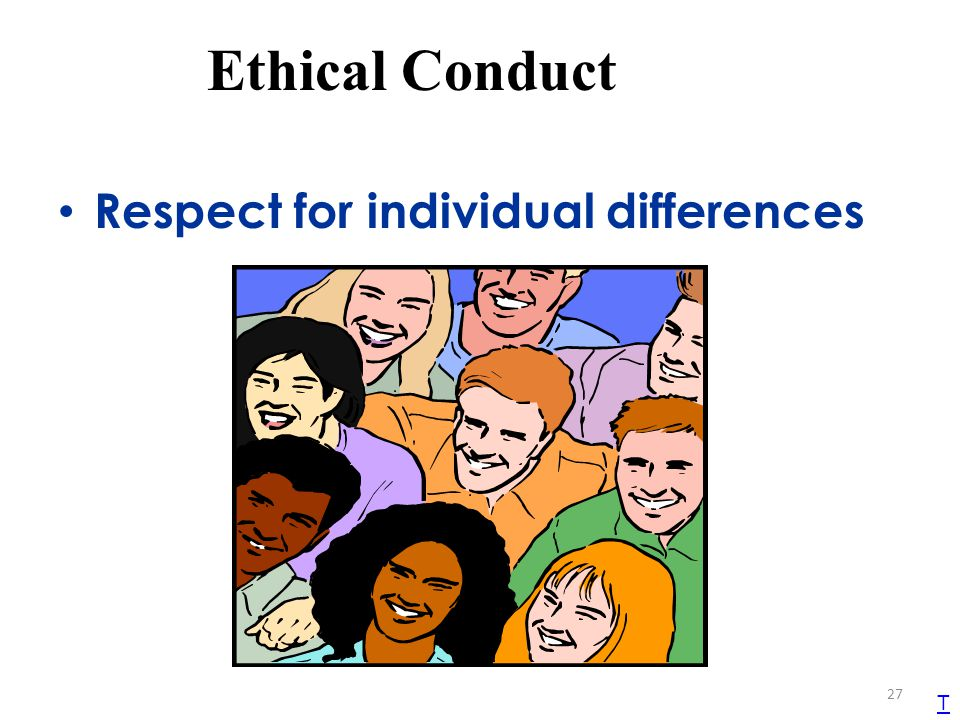 Ethical Conduct Respect for individual differences T TEKS 1B
