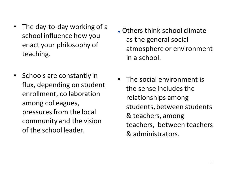 The day-to-day working of a school influence how you enact your philosophy of teaching.