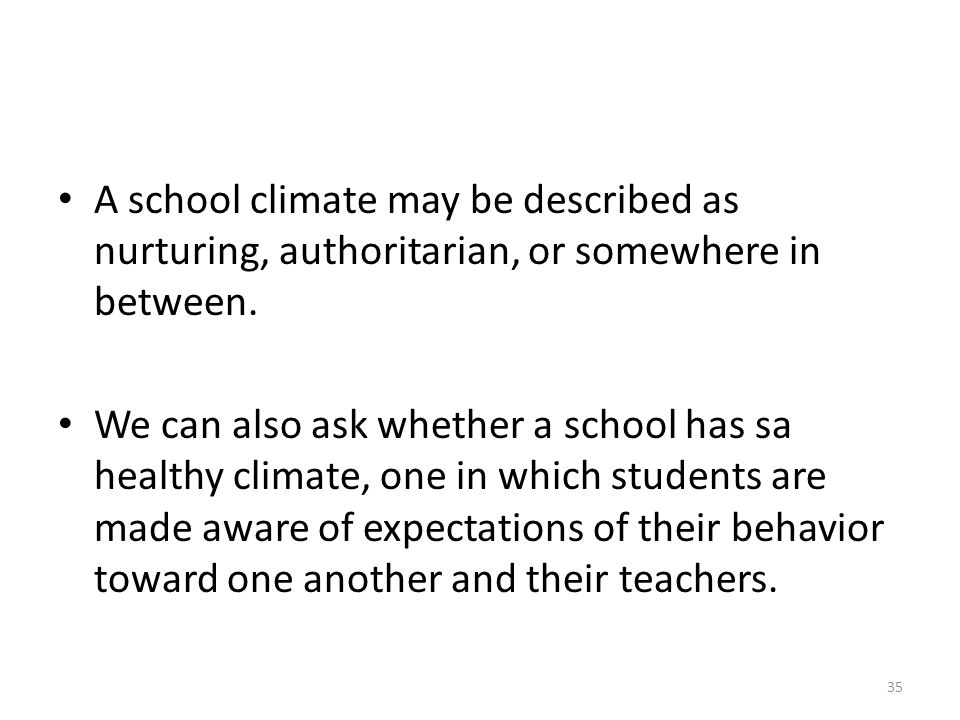 A school climate may be described as nurturing, authoritarian, or somewhere in between.