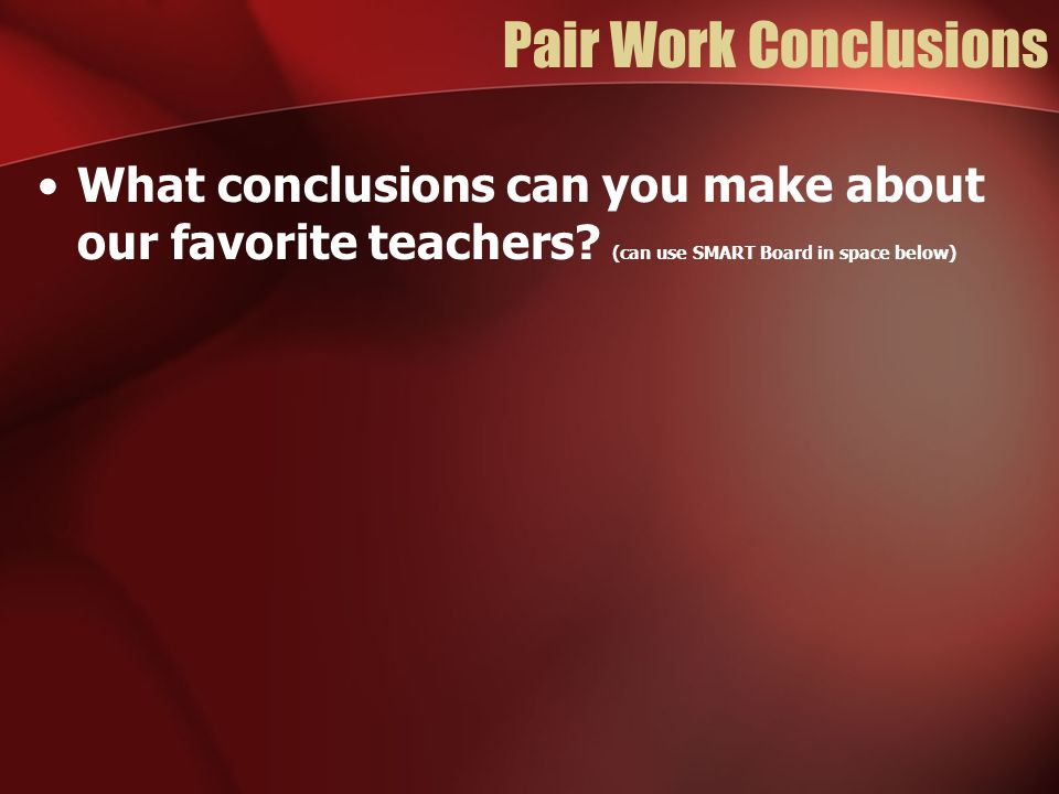 Pair Work Conclusions What conclusions can you make about our favorite teachers.