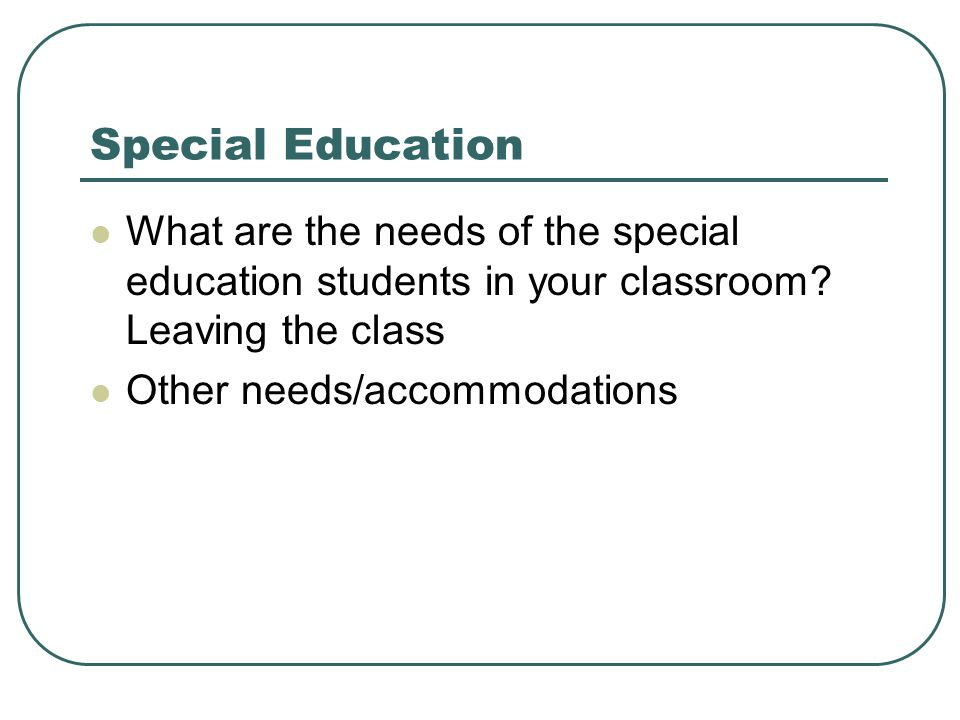 Special Education What are the needs of the special education students in your classroom Leaving the class.