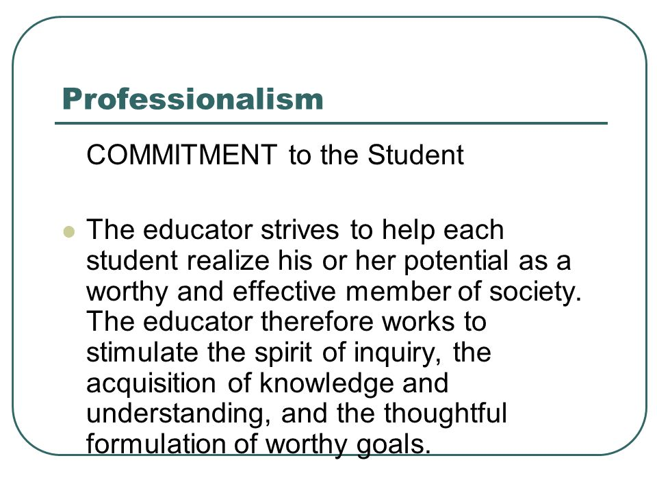 Professionalism COMMITMENT to the Student