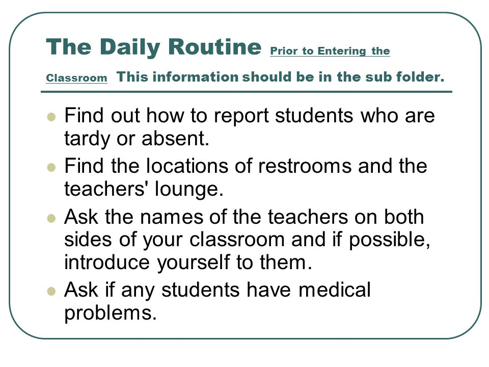 The Daily Routine Prior to Entering the Classroom This information should be in the sub folder.