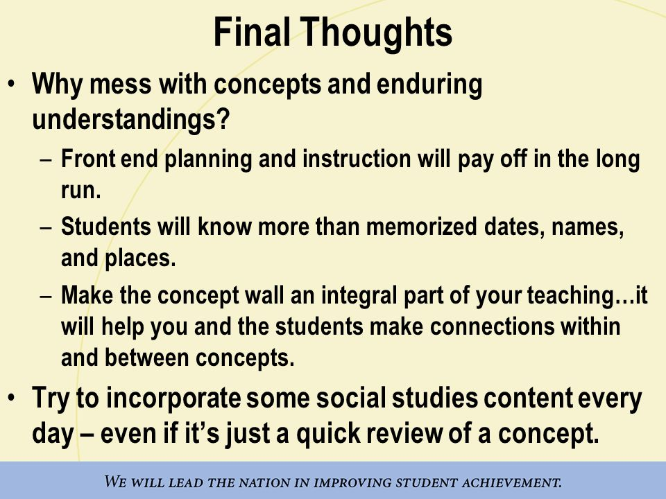 Final Thoughts Why mess with concepts and enduring understandings