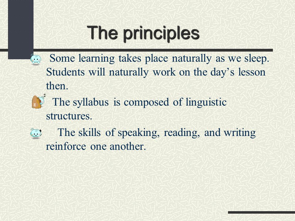 The principles Some learning takes place naturally as we sleep. Students will naturally work on the day's lesson then.