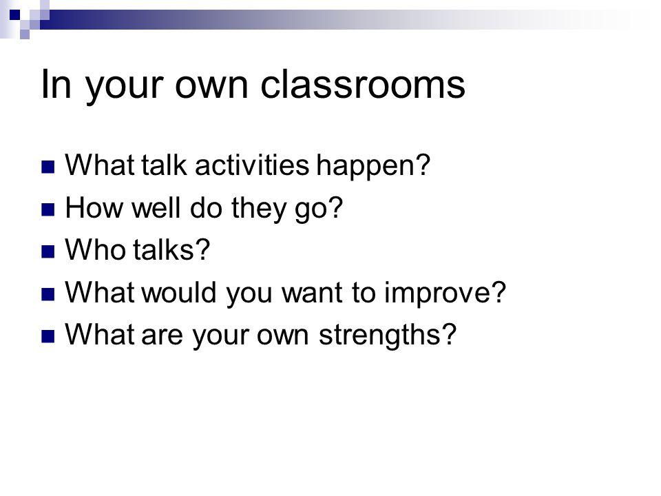 In your own classrooms What talk activities happen