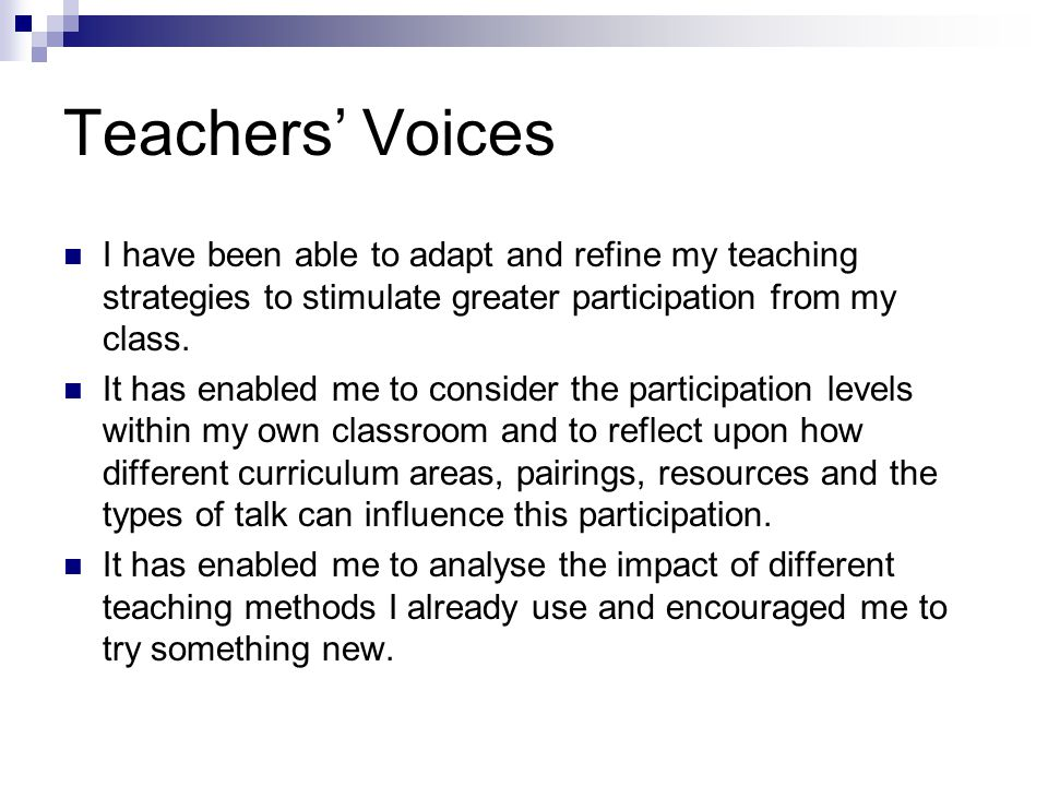 Teachers' Voices I have been able to adapt and refine my teaching strategies to stimulate greater participation from my class.