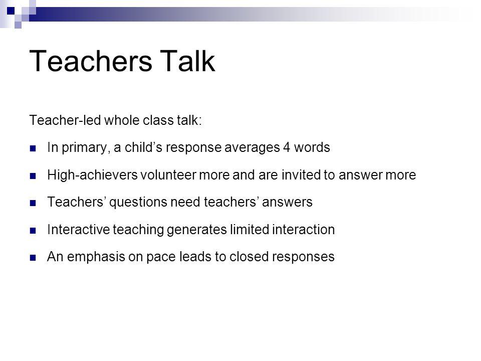 Teachers Talk Teacher-led whole class talk: