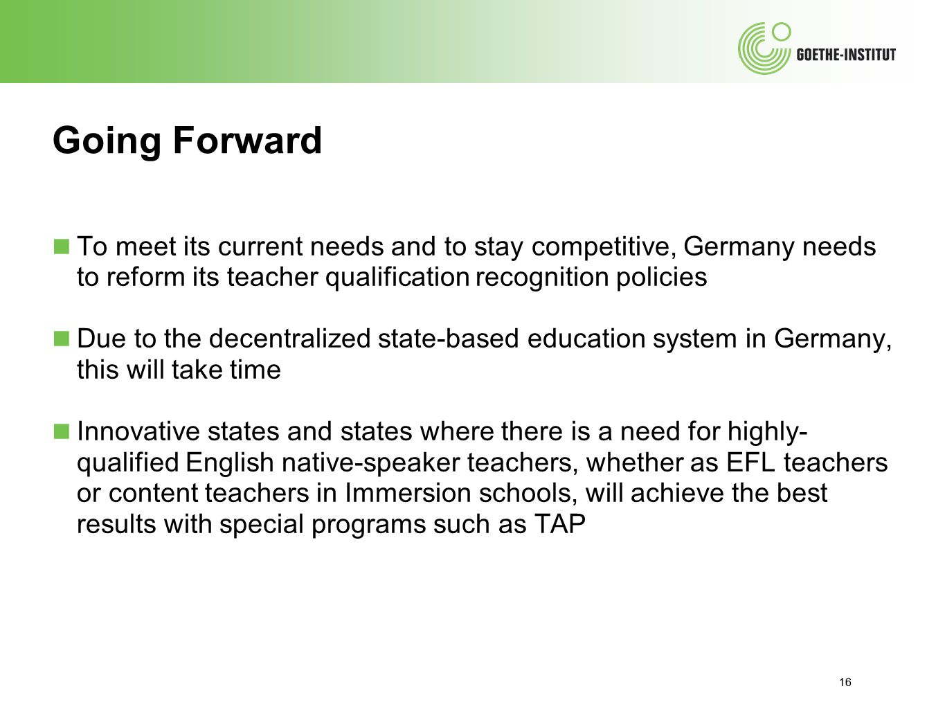 Going Forward To meet its current needs and to stay competitive, Germany needs to reform its teacher qualification recognition policies.