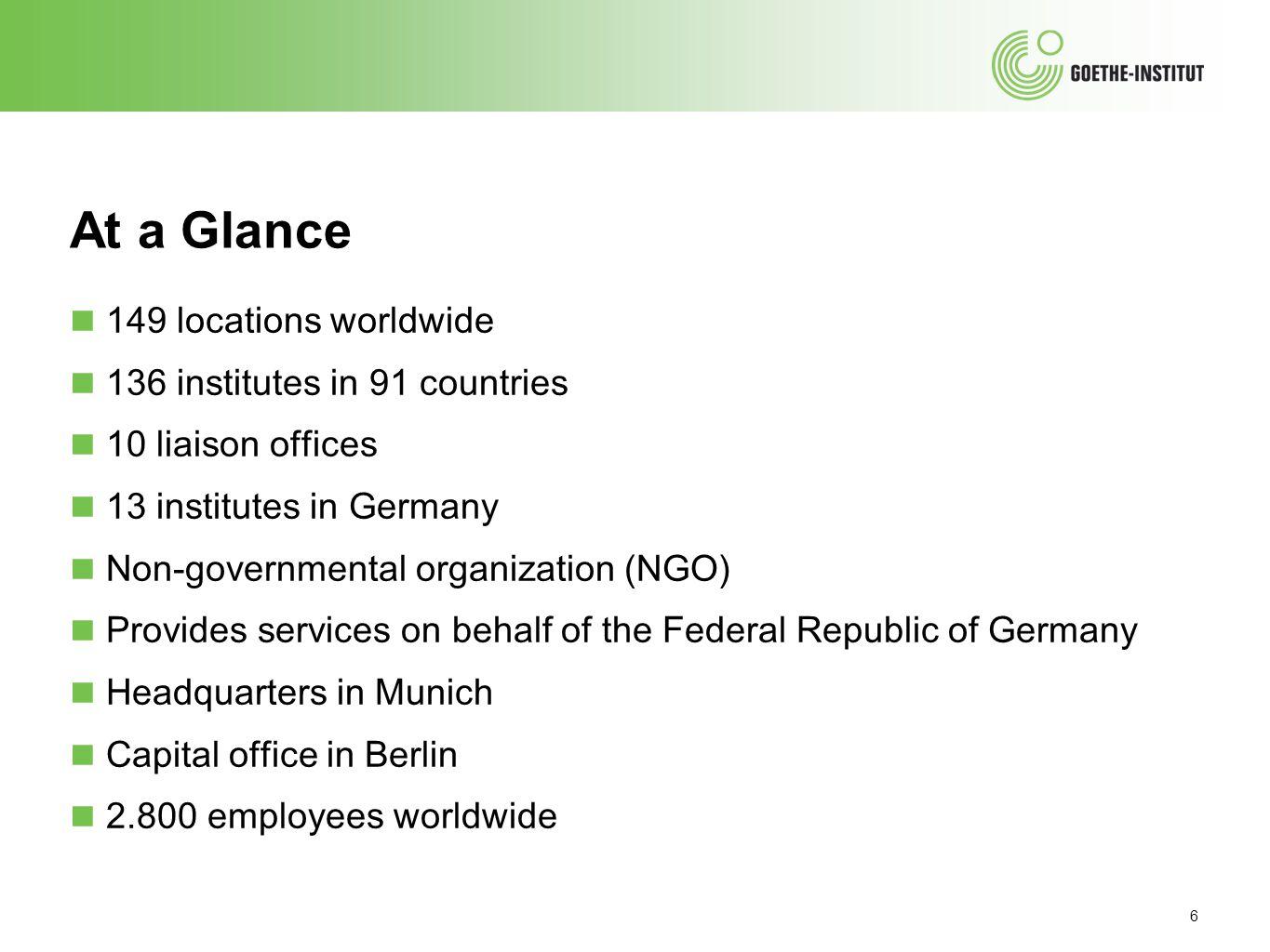 At a Glance 149 locations worldwide 136 institutes in 91 countries