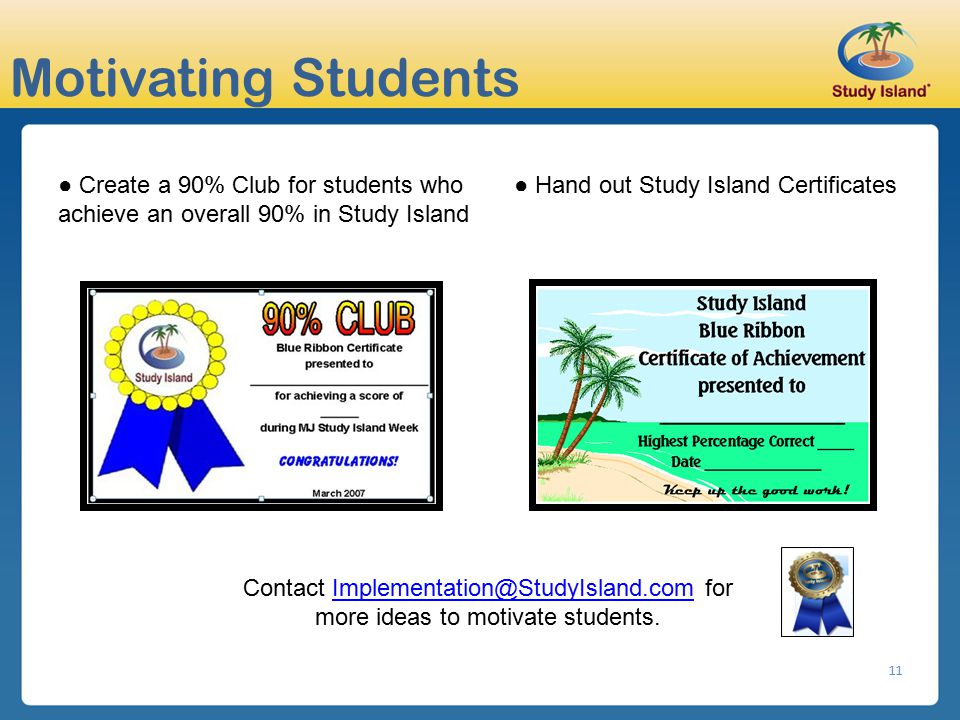 Motivating Students ● Create a 90% Club for students who achieve an overall 90% in Study Island. ● Hand out Study Island Certificates.