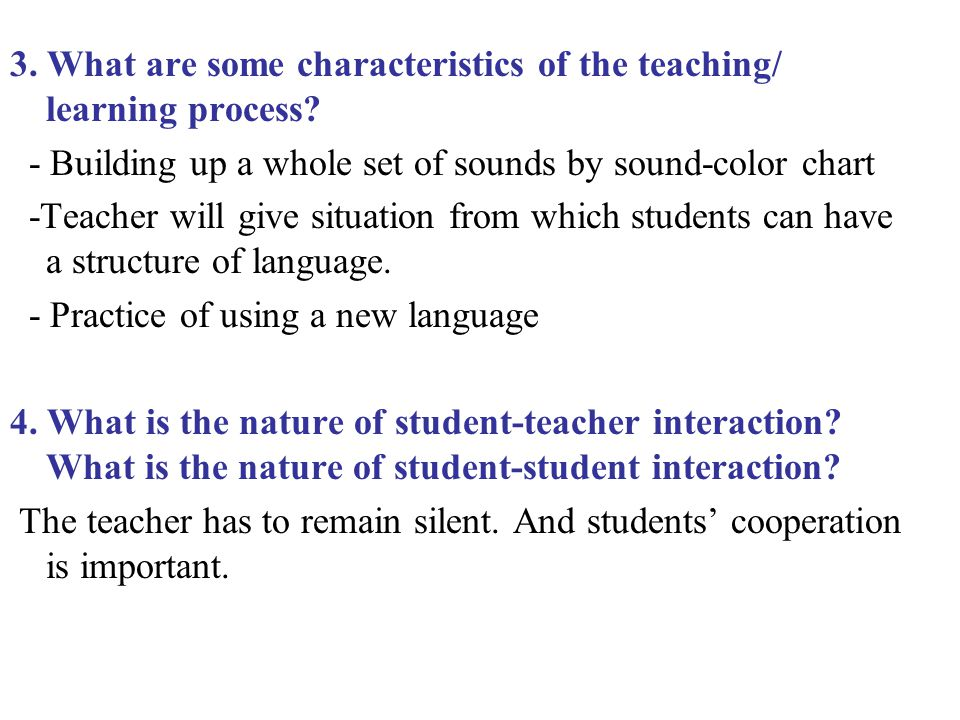 3. What are some characteristics of the teaching/ learning process