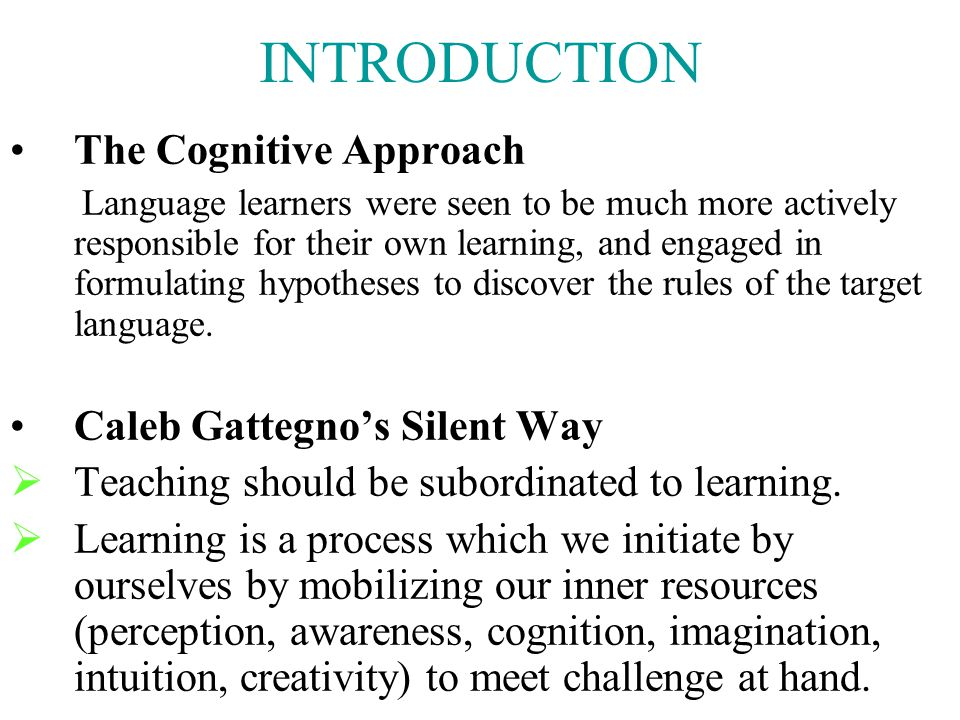 INTRODUCTION The Cognitive Approach Caleb Gattegno's Silent Way