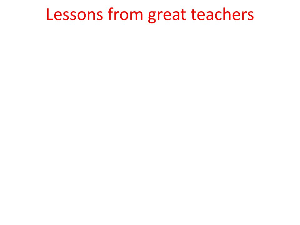 Lessons from great teachers