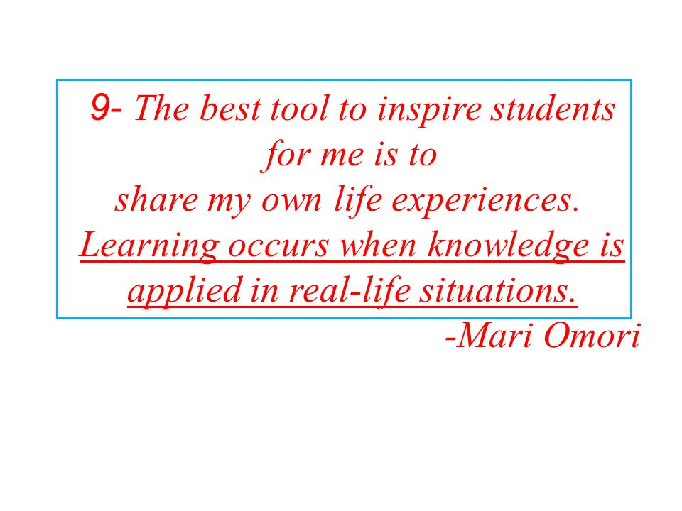 9- The best tool to inspire students for me is to