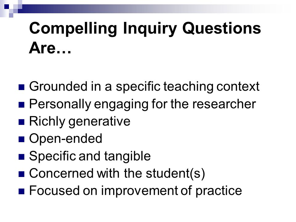 Compelling Inquiry Questions Are…