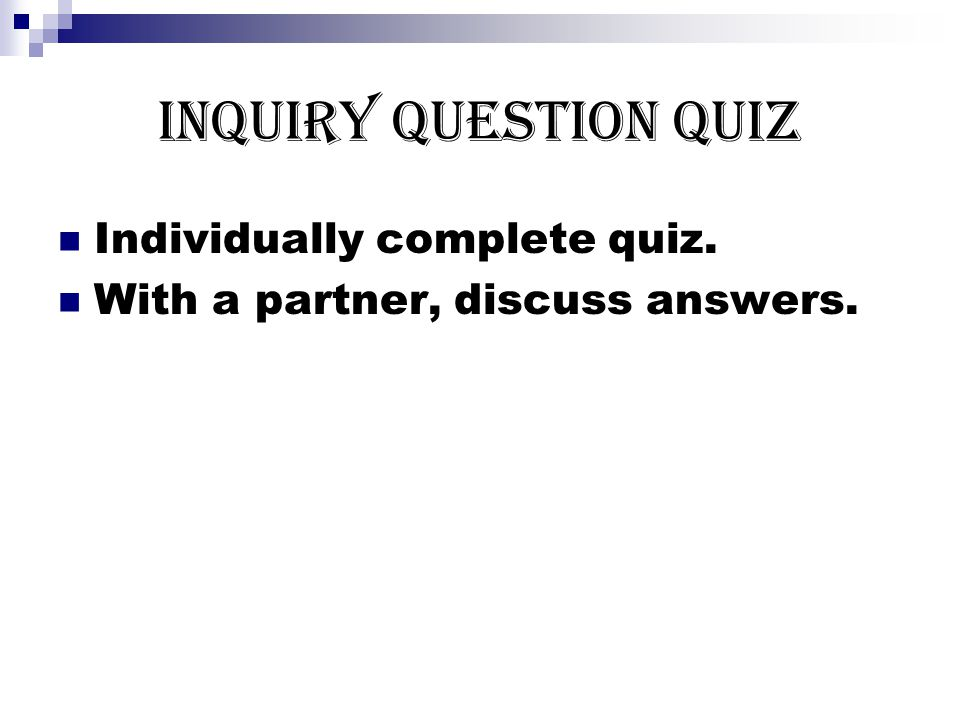 Inquiry Question Quiz Individually complete quiz.