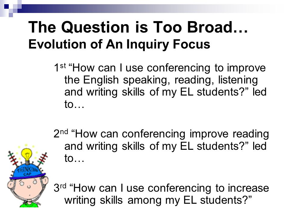 The Question is Too Broad… Evolution of An Inquiry Focus