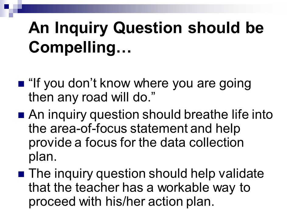 An Inquiry Question should be Compelling…