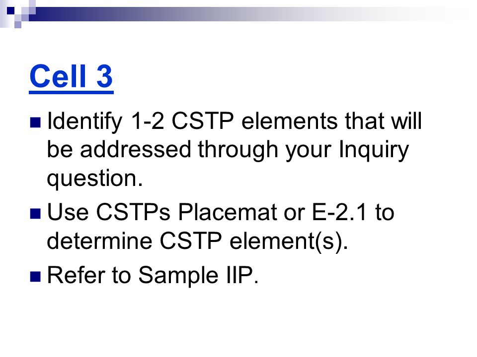 Cell 3 Identify 1-2 CSTP elements that will be addressed through your Inquiry question. Use CSTPs Placemat or E-2.1 to determine CSTP element(s).